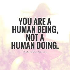 you-are-a-human-being-not-a-human-doing-quote-1